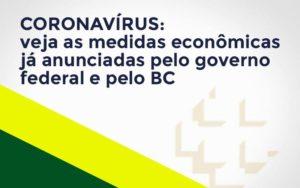 Coronavírus: Veja As Medidas Econômicas Já Anunciadas Pelo Governo Federal E Pelo Bc Notícias E Artigos Contábeis - HF Franco