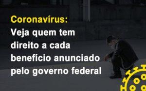 Coronavirus Veja Quem Tem Direito A Cada Beneficio Anunciado Pelo Governo Notícias E Artigos Contábeis - HF Franco