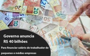Governo Anuncia R$ 40 Bi Para Financiar Salário Do Trabalhador De Pequenas E Médias Empresas Notícias E Artigos Contábeis - HF Franco