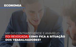 Mp Do Contrato Verde E Amarelo Foi Revogada Como Fica A Situacao Dos Trabalhadores Notícias E Artigos Contábeis - HF Franco