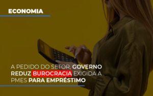 A Pedido Do Setor Governo Reduz Burocracia Exigida A Pmes Para Empresario Notícias E Artigos Contábeis - HF Franco