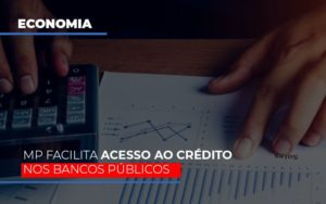 Mp Facilita Acesso Ao Criterio Nos Bancos Publicos Notícias E Artigos Contábeis - HF Franco