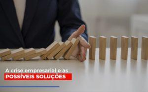 A Crise Empresarial E As Possiveis Solucoes Notícias E Artigos Contábeis - HF Franco