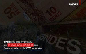 Bndes Dis Que Emprestou Em 14 Dias Rs 66 Milhoes Para Financiar Salarios De 3770 Empresas Contabilidade No Itaim Paulista Sp | Abcon Contabilidade Notícias E Artigos Contábeis - HF Franco
