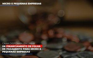 Caixa Disponibiliza Linha De Financiamento Para Folha De Pagamento Contabilidade No Itaim Paulista Sp | Abcon Contabilidade Notícias E Artigos Contábeis - HF Franco