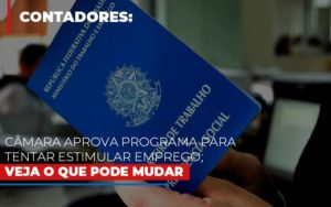 Camara Aprova Programa Para Tentar Estimular Emprego Veja O Que Pode Mudar Notícias E Artigos Contábeis - HF Franco