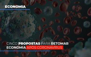 Cinco Propostas Para Retomar Economia Apos Coronavirus Notícias E Artigos Contábeis - HF Franco