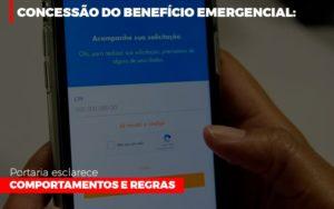 Concessao Do Beneficio Emergencial Portaria Esclarece Comportamentos E Regras Notícias E Artigos Contábeis - HF Franco