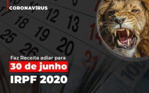 Coronavirus Faze Receita Adiar Declaracao De Imposto De Renda Notícias E Artigos Contábeis - HF Franco