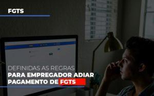 Definidas As Regas Para Empregador Adiar Pagamento De Fgts Notícias E Artigos Contábeis - HF Franco