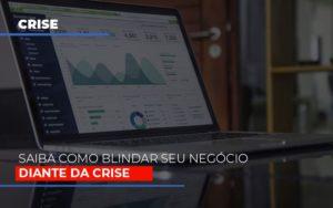 Dicas Praticas Para Blindar Seu Negocio Da Crise Notícias E Artigos Contábeis - HF Franco
