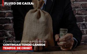 Fluxo De Caixa Como Fazer Minha Empresa Continuar Tendo Ganos Em Tempos De Crise Notícias E Artigos Contábeis - HF Franco