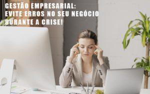Gestao Empresarial Evite Erros No Seu Negocio Durante A Crise Notícias E Artigos Contábeis - HF Franco