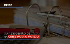 Guia De Gestao De Caixa Na Crise Para O Varejo Notícias E Artigos Contábeis - HF Franco