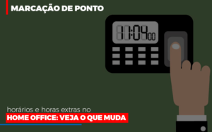 Marcacao De Pontos Horarios E Horas Extras No Home Office Notícias E Artigos Contábeis - HF Franco