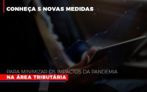 Medidas Para Minimizar Os Impactos Da Pandemia Na Area Tributaria Notícias E Artigos Contábeis - HF Franco