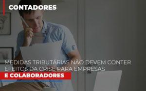 Medidas Tributarias Nao Devem Conter Efeitos Da Crise Para Empresas E Colaboradores Notícias E Artigos Contábeis - HF Franco
