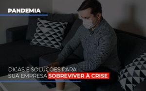 Pandemia Dicas E Solucoes Para Sua Empresa Sobreviver A Crise Notícias E Artigos Contábeis - HF Franco