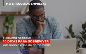 Pequeno Negocio Dicas Para Sobreviver Em Meio A Crise Do Coronavirus Notícias E Artigos Contábeis - HF Franco