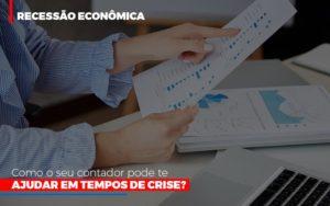 Http://recessao Economica Como Seu Contador Pode Te Ajudar Em Tempos De Crise/ Notícias E Artigos Contábeis - HF Franco