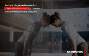 Reducao De Jornada E Salario E Suspensao De Contratos Ja Dominam Convencoes E Acordos Notícias E Artigos Contábeis - HF Franco
