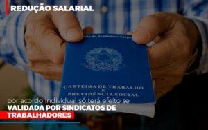 Reducao Salarial Por Acordo Individual So Tera Efeito Se Validada Por Sindicatos De Trabalhadores Notícias E Artigos Contábeis - HF Franco