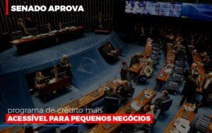 Senado Aprova Programa De Credito Mais Acessivel Para Pequenos Negocios Notícias E Artigos Contábeis - HF Franco