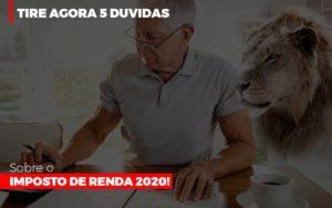 Tire Agora 5 Duvidas Sobre O Imposto De Renda 2020 Notícias E Artigos Contábeis - HF Franco