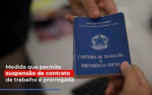 Medida Que Permite Suspensao De Contrato De Trabalho E Prorrogada - HF Franco