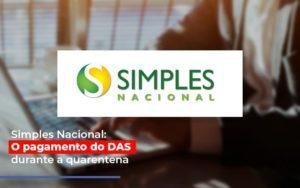 Simples Nacional O Pagamento Do Das Durante A Quarentena Notícias E Artigos Contábeis - HF Franco