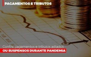 Confira Pagamentos E Tributos Adiados Ou Suspensos Notícias E Artigos Contábeis - HF Franco
