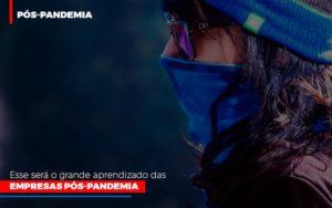 Esse Sera O Grande Aprendizado Das Empresas Pos Pandemia - HF Franco