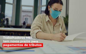 Mei Trabalhadores Mei Tem Novos Prazos Para Pagamentos De Tributos Notícias E Artigos Contábeis - HF Franco