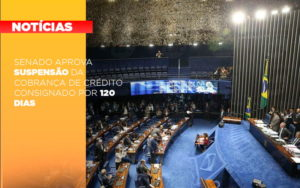 Senado Aprova Suspensao Da Cobranca De Credito Consignado Por 120 Dias - HF Franco