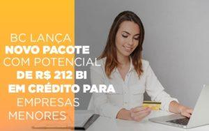 Bc Lanca Novo Pacote Com Potencial De R 212 Bi Em Credito Para Empresas Menores - HF Franco
