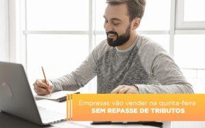 Empresas Vao Vender Na Quinta Feira Sem Repasse De Tributos - HF Franco