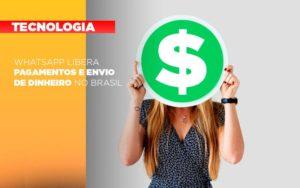 Whatsapp Libera Pagamentos Envio Dinheiro Brasil - HF Franco