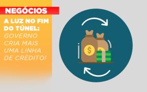A Luz No Fim Do Tunel Governo Cria Mais Uma Linha De Credito - HF Franco