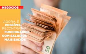 Agora E Possivel Recontratar Funcionarios Com Salarios Mais Baixos - HF Franco
