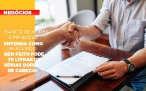Banco De Horas E Mp 927 20 Entenda Como Um Acordo Bem Feito Pode Te Livrar De Serias Dores De Cabeca - HF Franco