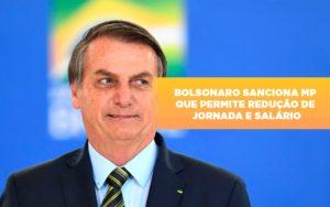 Bolsonaro Sanciona Mp Que Permite Reducao De Jornada E Salario - HF Franco