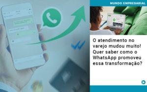 O Atendimento No Varejo Mudou Muito Quer Saber Como O Whatsapp Promoveu Essa Transformacao - HF Franco