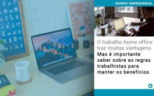 O Trabalho Home Office Traz Muitas Vantagens Mas E Importante Saber Sobre As Regras Trabalhistas Para Manter Os Beneficios - HF Franco