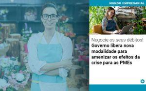 Negocie Os Seus Debitos Governo Libera Nova Modalidade Para Amenizar Os Efeitos Da Crise Para Pmes - HF Franco