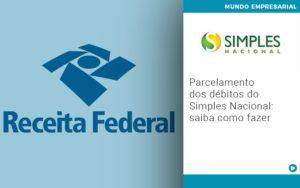 Parcelamento Dos Debitos Do Simples Nacional Saiba Como Fazer - HF Franco