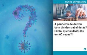 A Pandemia Te Deixou Com Dividas Trabalhistas Entao Que Tal Dividi Las Em 60 Vezes - HF Franco