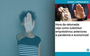 Hora Da Retomada Veja Como Substituir Emprestimos Anteriores A Pandemia E Economize - HF Franco