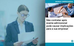 Nao Contratar Apos Exame Admissional Pode Causar Implicacoes Para Sua Empresa - HF Franco