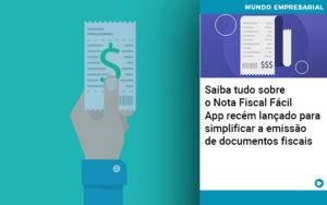 Saiba Tudo Sobre Nota Fiscal Facil App Recem Lancado Para Simplificar A Emissao De Documentos Fiscais - HF Franco