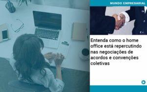 Entenda Como O Home Office Está Repercutindo Nas Negociações De Acordos E Convenções Coletivas Abrir Empresa Simples - HF Franco
